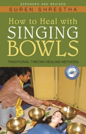 How to Heal with Singing Bowls: Expanded and Revised