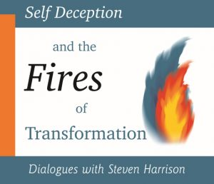 Self Deception and the Fires of Transformation